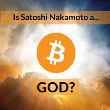 is satoshi nakamoto a god
